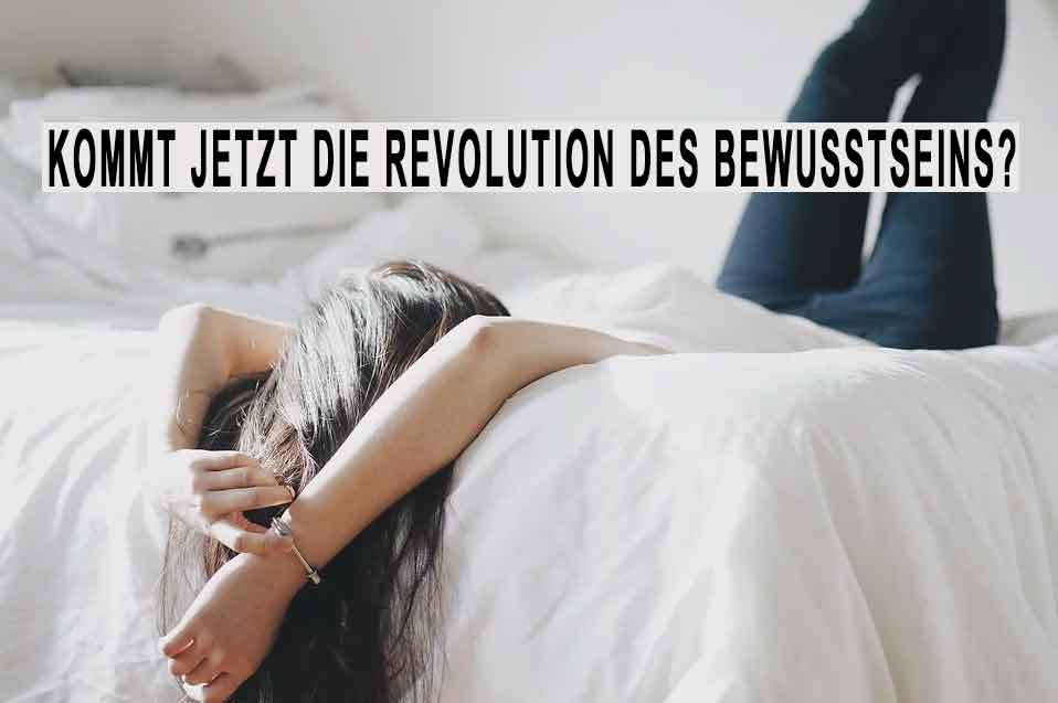 Kommt jetzt eine Revolution des Bewusstseins?