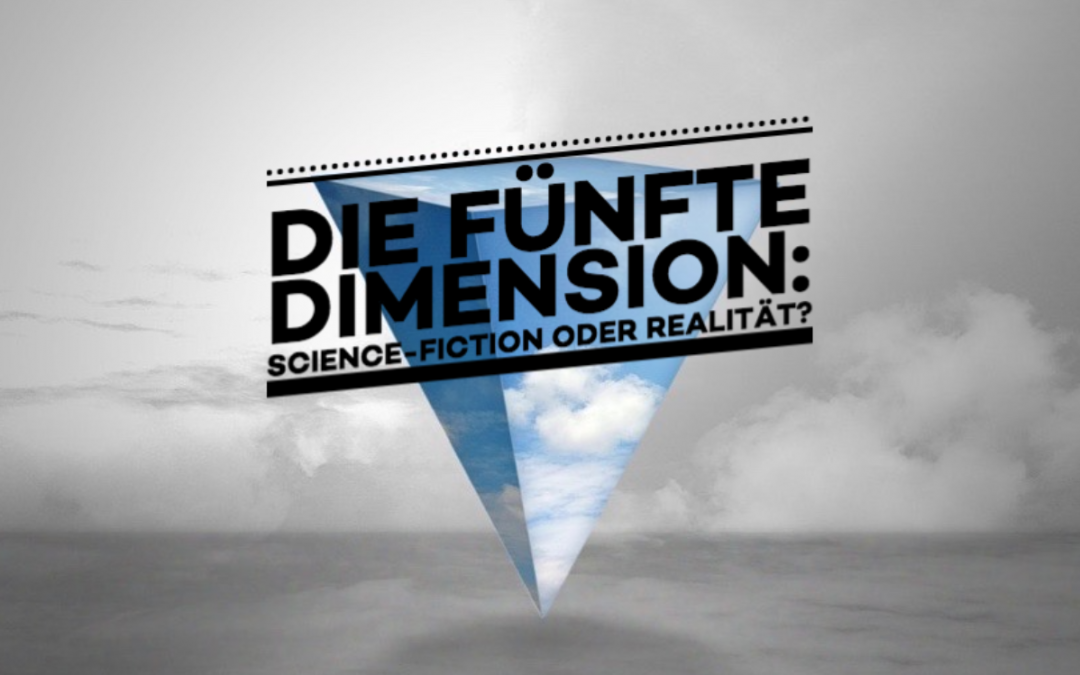 Die 5. Dimension: Science-Fiction oder Realität?