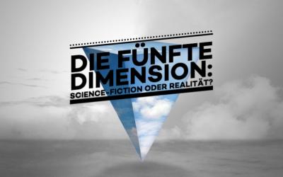 Die 5. Dimension: Science-Fiction oder Realität?